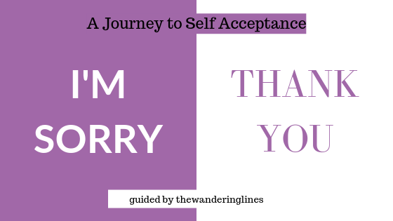 A Journey to Self Acceptance blog banner. Step 1 I'm sorry, thank you. Learning to love and accept yourself. A self betterment journey guided by thewanderinglines.